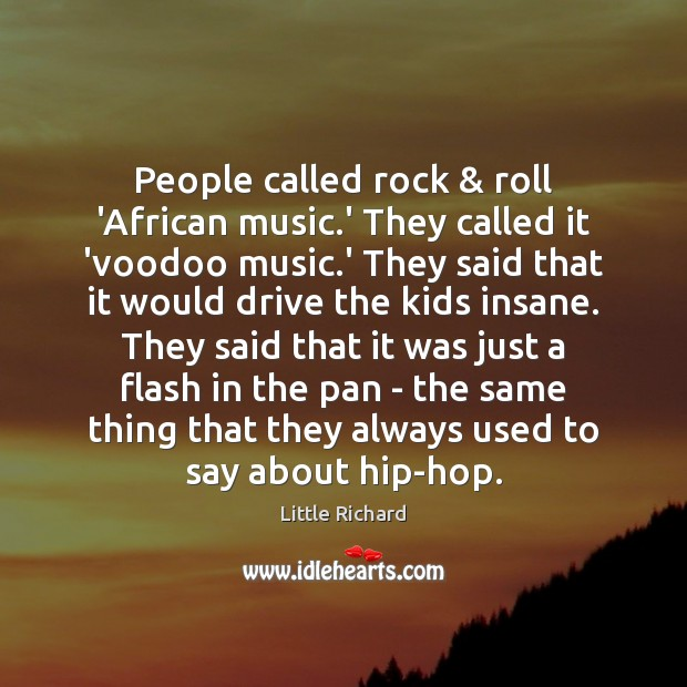People called rock & roll 'African music.' They called it 'voodoo music. Little Richard Picture Quote