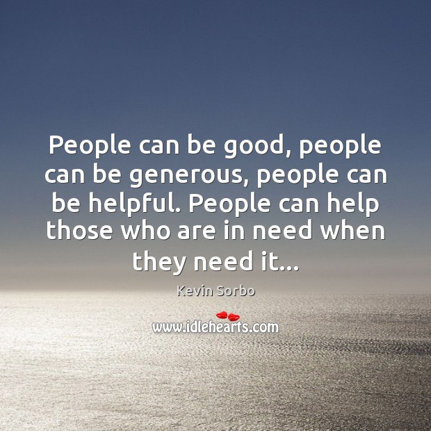 People can be good, people can be generous, people can be helpful. Image