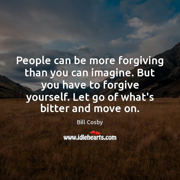 People can be more forgiving than you can imagine. But you have Forgive Yourself Quotes Image
