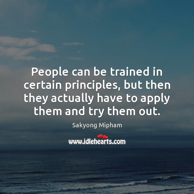Image, People can be trained in certain principles, but then they actually have