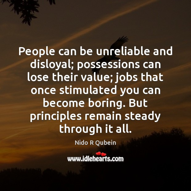 People can be unreliable and disloyal; possessions can lose their value; jobs Nido R Qubein Picture Quote