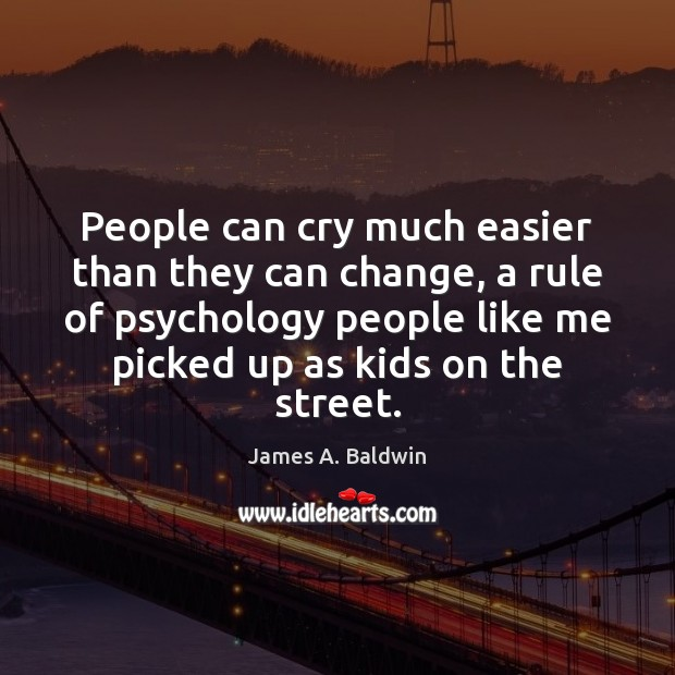 People can cry much easier than they can change, a rule of Image