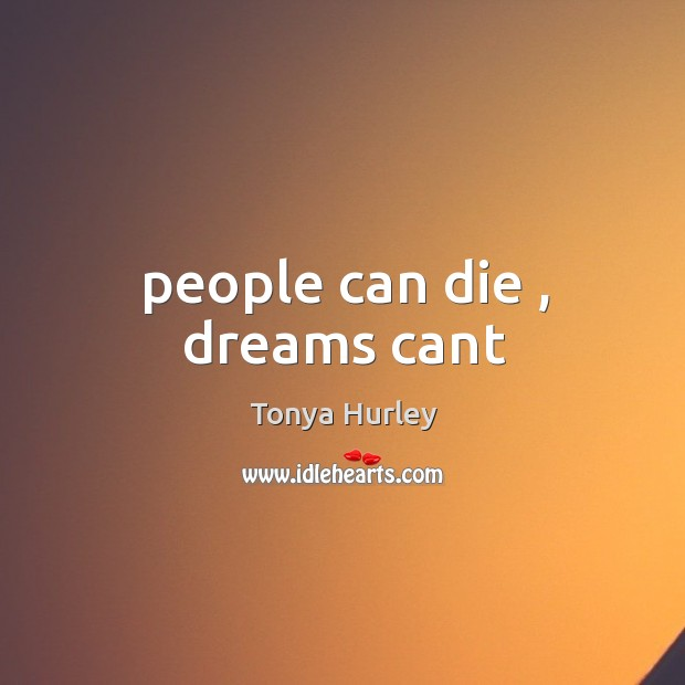 People can die , dreams cant Image