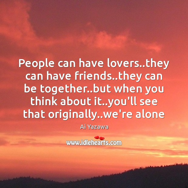 People can have lovers..they can have friends..they can be together.. Image