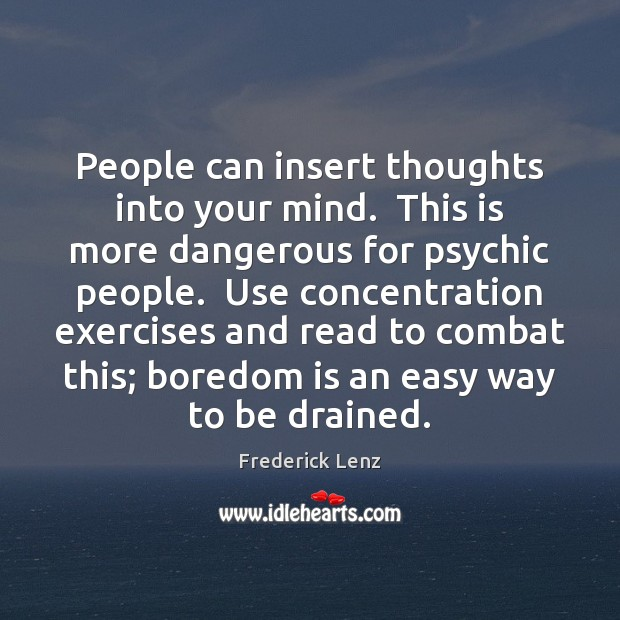 People can insert thoughts into your mind.  This is more dangerous for Image