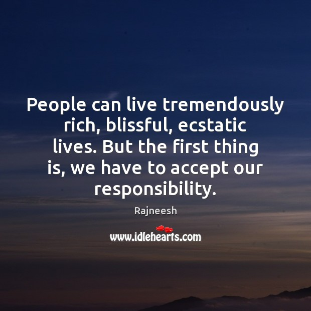 People can live tremendously rich, blissful, ecstatic lives. But the first thing Image