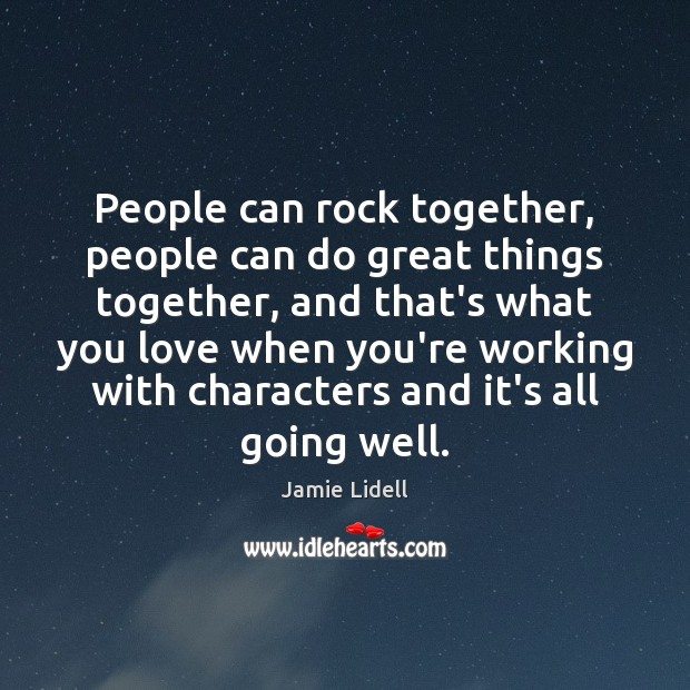People can rock together, people can do great things together, and that's Image
