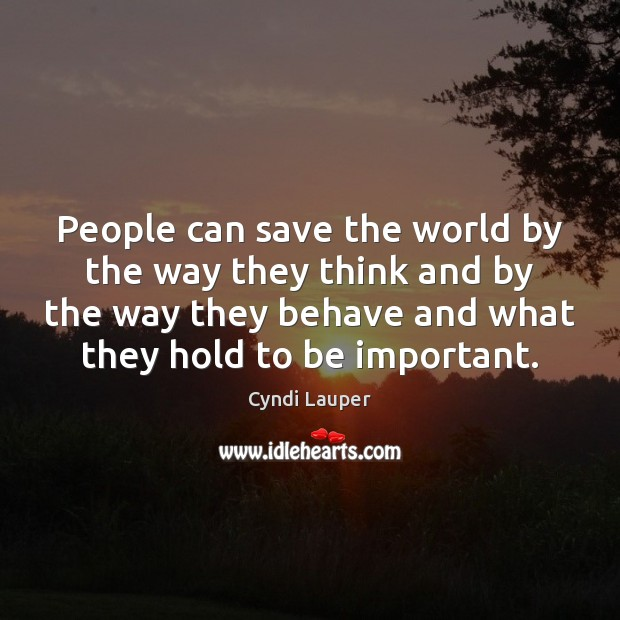 People can save the world by the way they think and by Cyndi Lauper Picture Quote