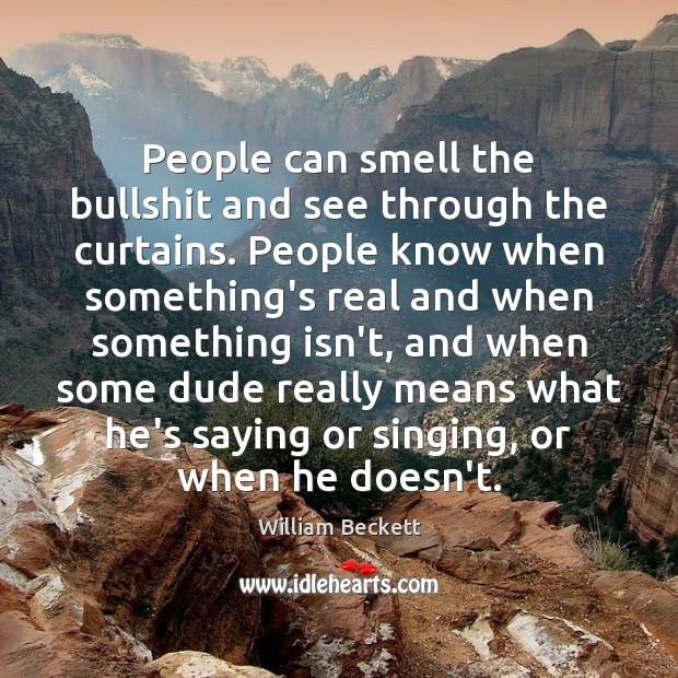People can smell the bullshit and see through the curtains. People know Image