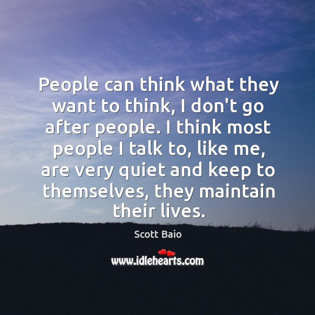 People can think what they want to think, I don't go after Scott Baio Picture Quote