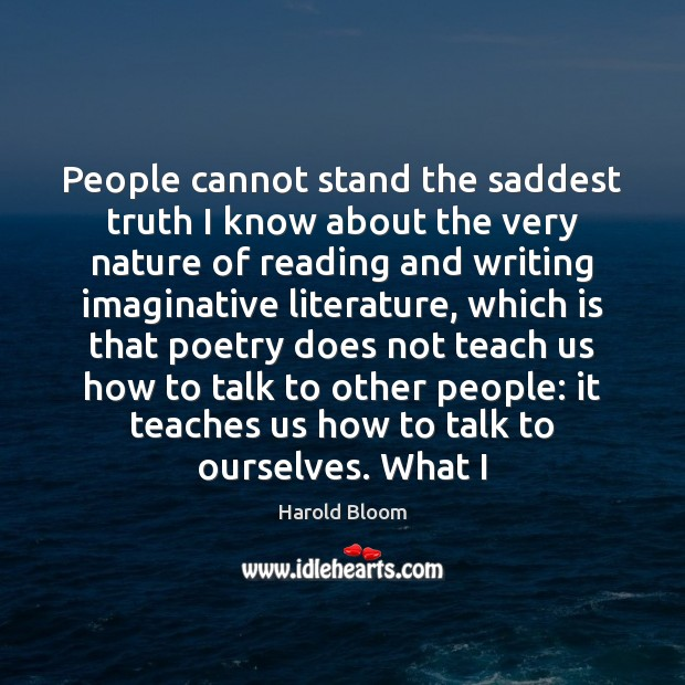 People cannot stand the saddest truth I know about the very nature Image
