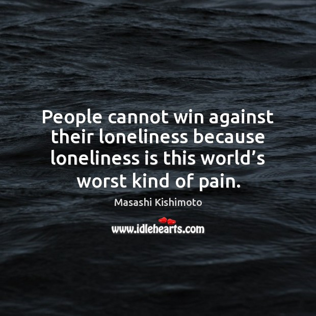 People cannot win against their loneliness because loneliness is this world's Loneliness Quotes Image