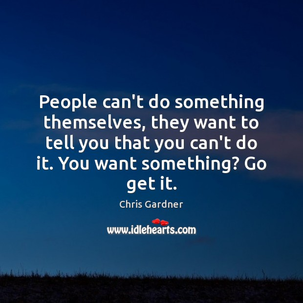People can't do something themselves, they want to tell you that you Chris Gardner Picture Quote