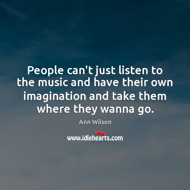 People can't just listen to the music and have their own imagination Image