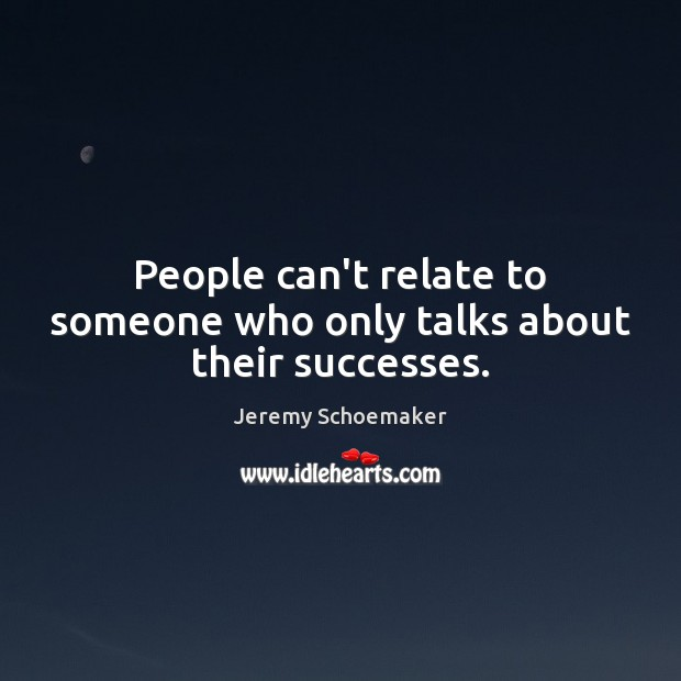 People can't relate to someone who only talks about their successes. Image