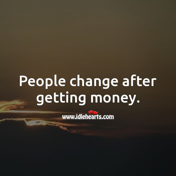 Image, People change after getting money.