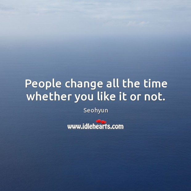 People change all the time whether you like it or not. Image