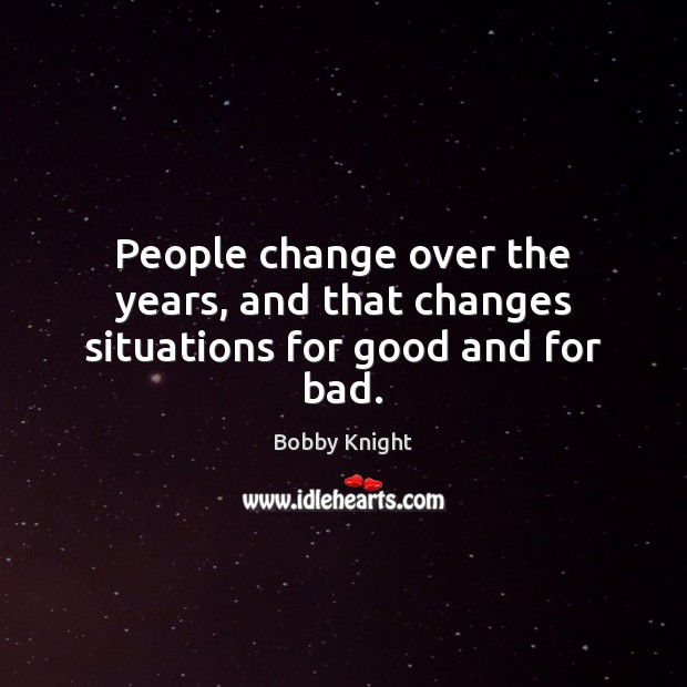 Image, People change over the years, and that changes situations for good and for bad.