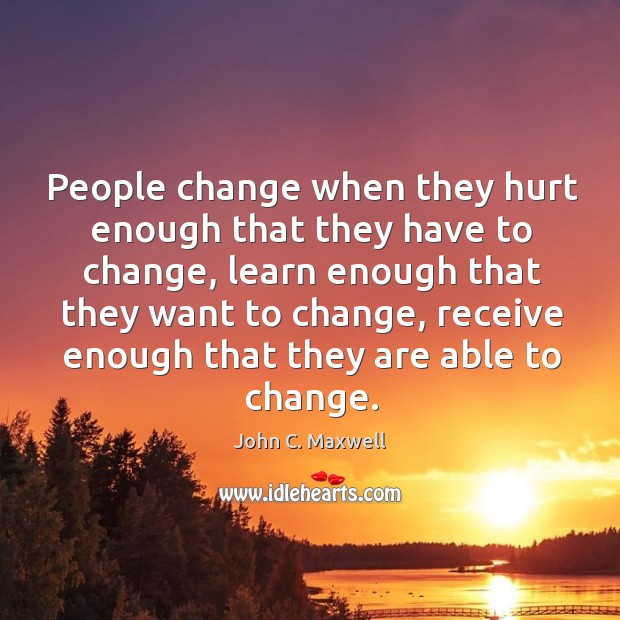 People change when they hurt enough that they have to change, learn Image