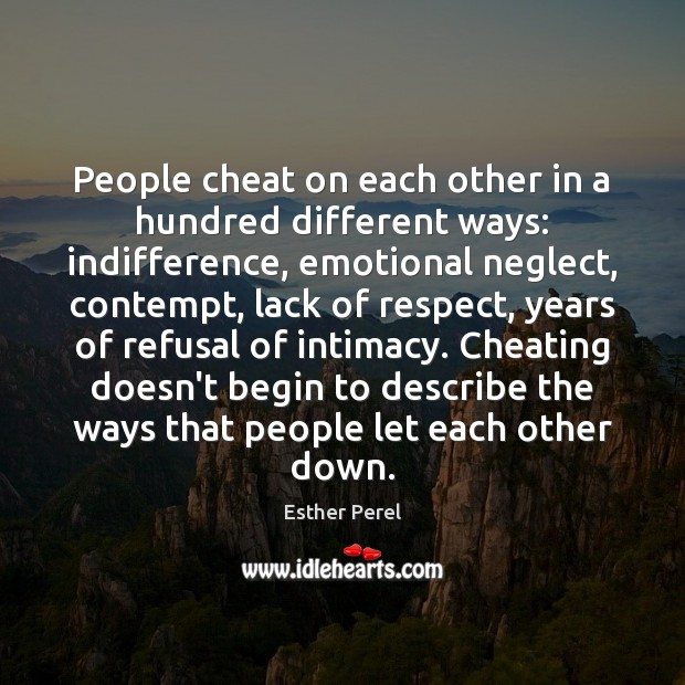 People cheat on each other in a hundred different ways: indifference, emotional Esther Perel Picture Quote