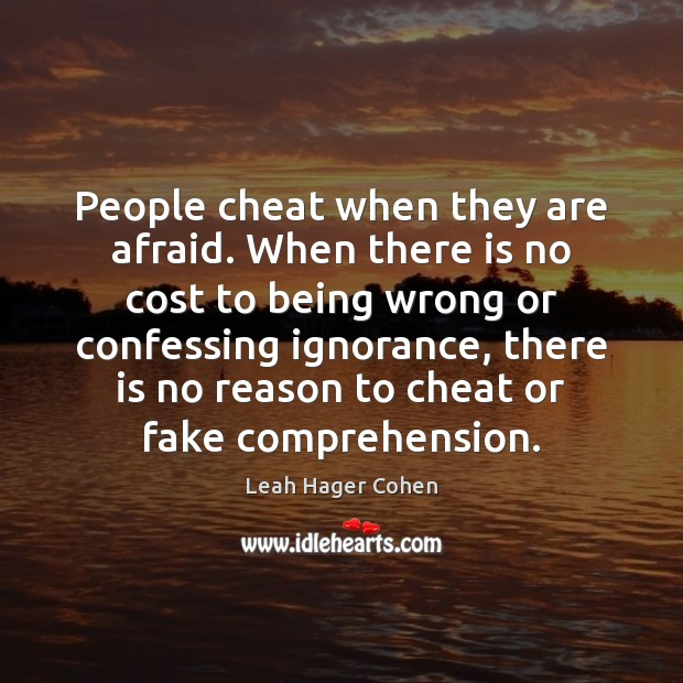 People cheat when they are afraid. When there is no cost to Image