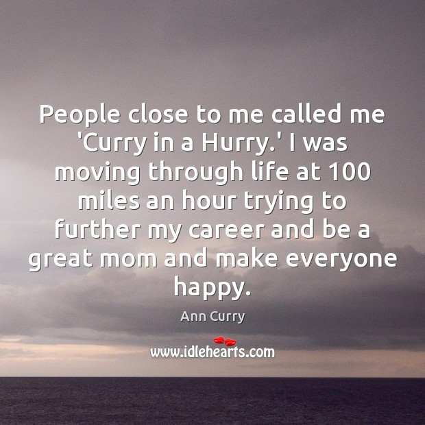 People close to me called me 'Curry in a Hurry.' I Ann Curry Picture Quote