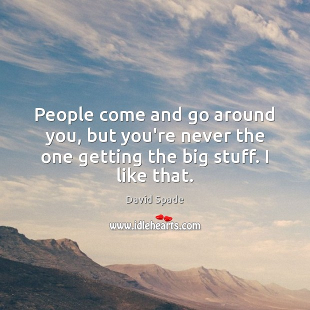 David Spade Picture Quote image saying: People come and go around you, but you're never the one getting