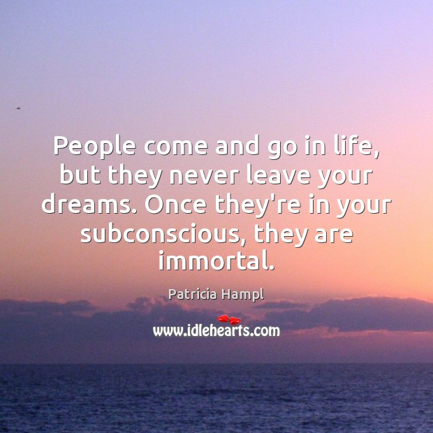 People come and go in life, but they never leave your dreams. Image