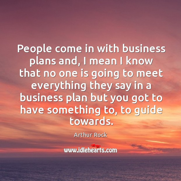 Image, People come in with business plans and, I mean I know that no one is going to meet
