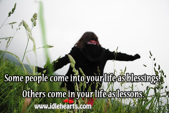 Some People Come Into Your Life As Blessings.
