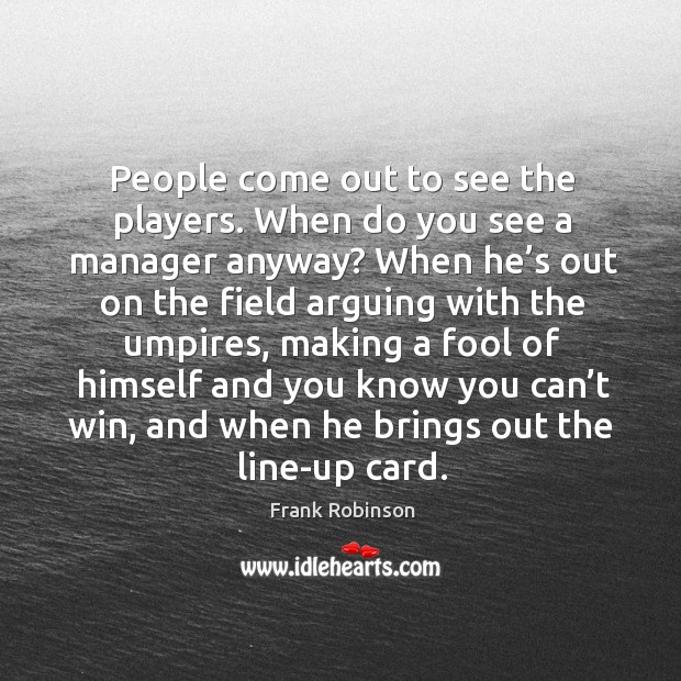 People come out to see the players. When do you see a manager anyway? Image