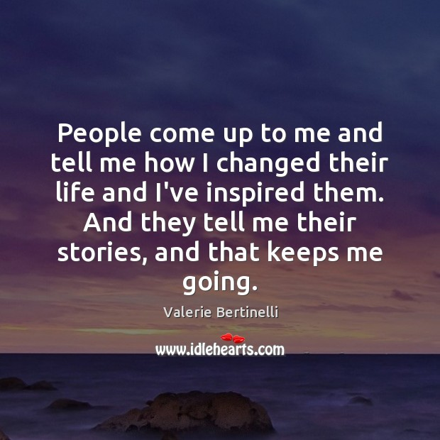 Valerie Bertinelli Picture Quote image saying: People come up to me and tell me how I changed their