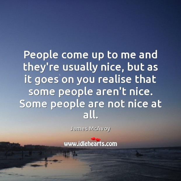 People come up to me and they're usually nice, but as it Image