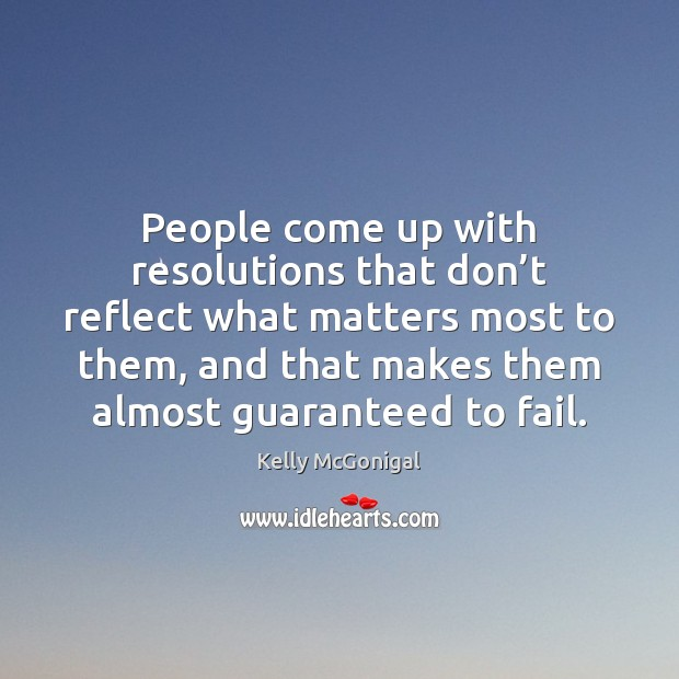 People come up with resolutions that don't reflect what matters most Fail Quotes Image