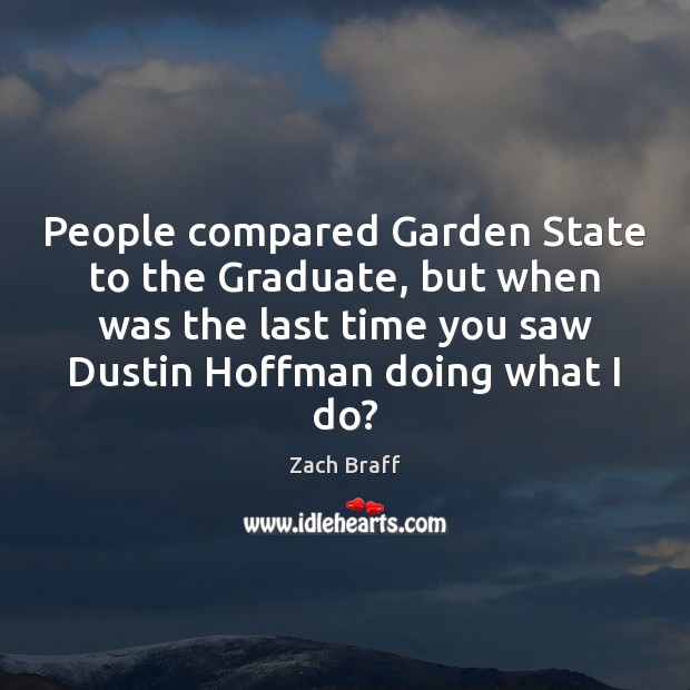 People compared Garden State to the Graduate, but when was the last Image