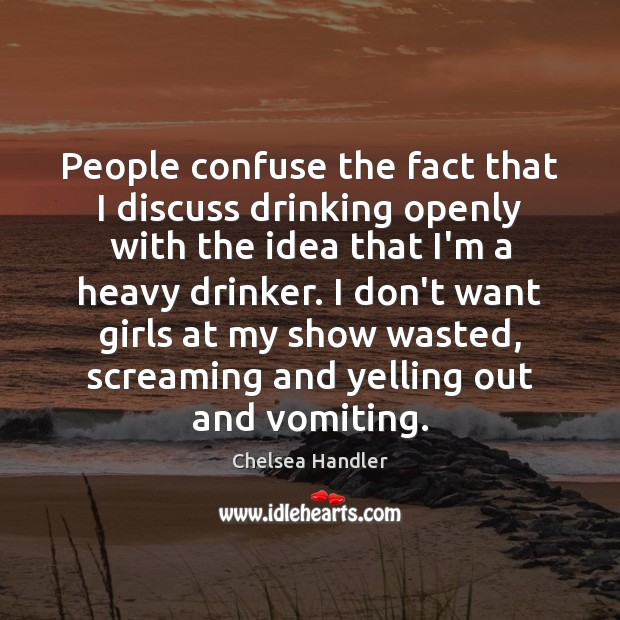 People confuse the fact that I discuss drinking openly with the idea Image