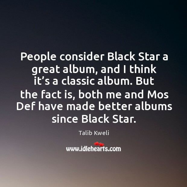 People consider black star a great album, and I think it's a classic album. Image