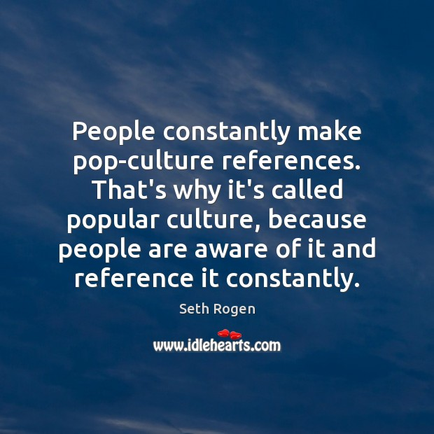 People constantly make pop-culture references. That's why it's called popular culture, because Image