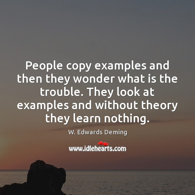 Image, People copy examples and then they wonder what is the trouble. They
