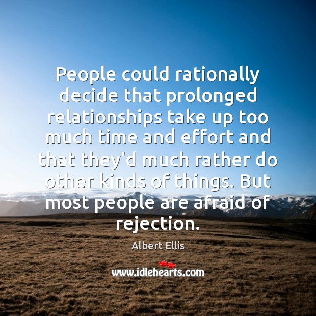 People could rationally decide that prolonged relationships take up too much time Image