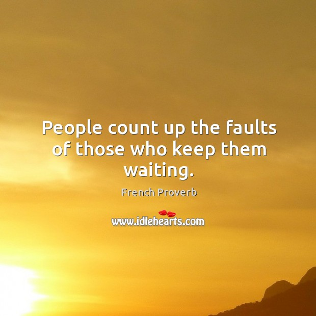 Image, People count up the faults of those who keep them waiting.