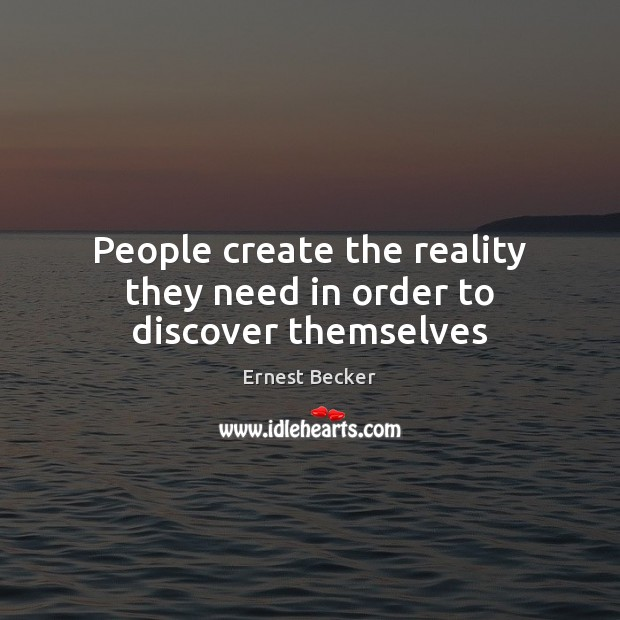 People create the reality they need in order to discover themselves Image