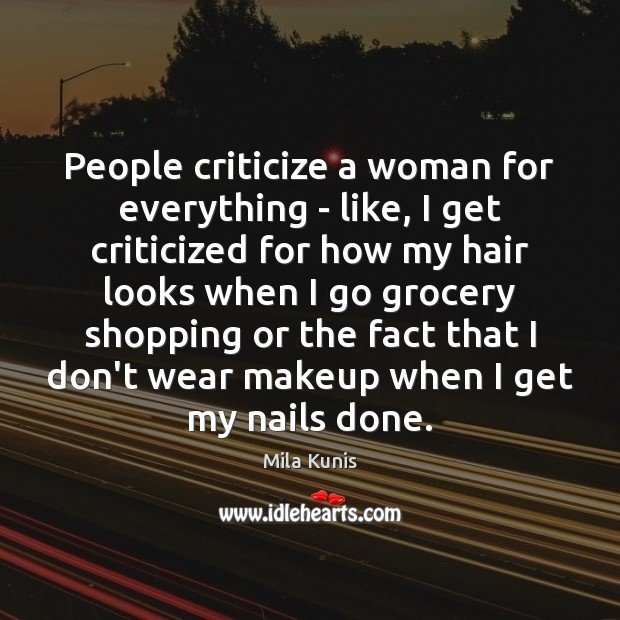 People criticize a woman for everything – like, I get criticized for Image