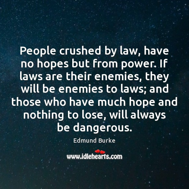 People crushed by law, have no hopes but from power. If laws Image