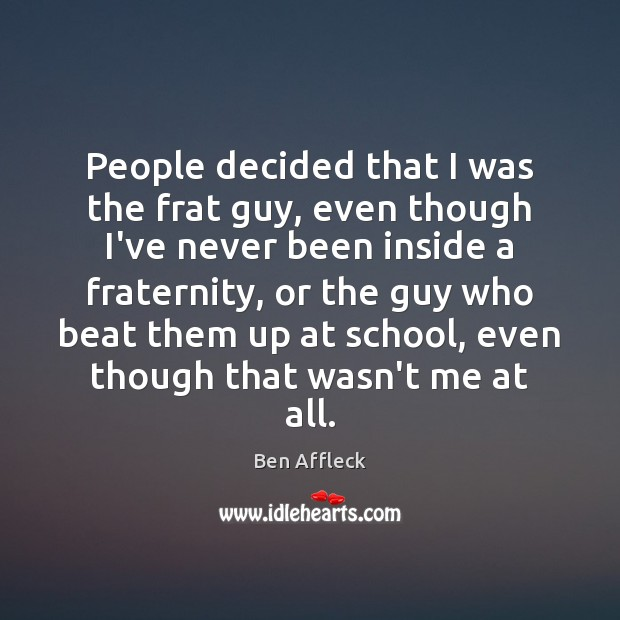 People decided that I was the frat guy, even though I've never Image