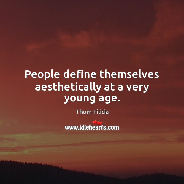 Image, People define themselves aesthetically at a very young age.