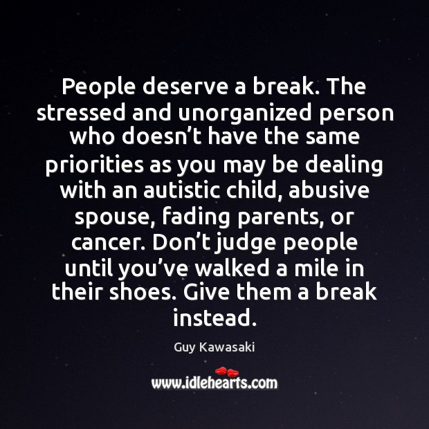 People deserve a break. The stressed and unorganized person who doesn't Don't Judge Quotes Image