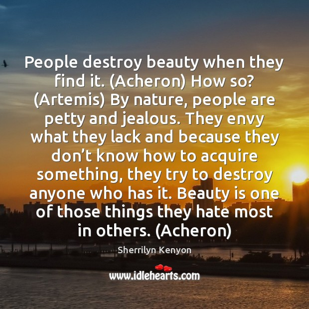 People destroy beauty when they find it. (Acheron) How so? (Artemis) By Image