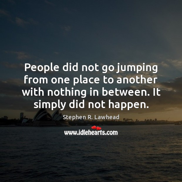 People did not go jumping from one place to another with nothing Image