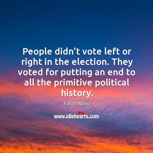 Image, People didn't vote left or right in the election. They voted for putting an end to all the primitive political history.